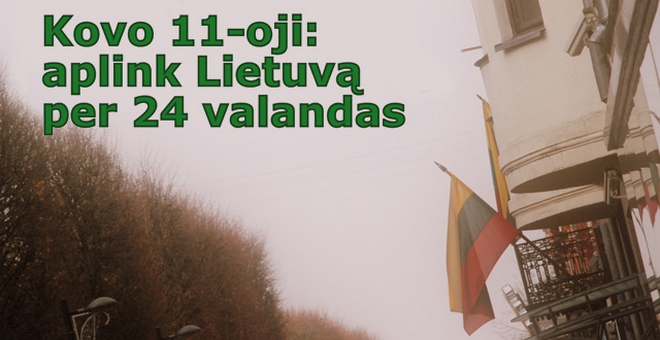Kovo 11-oji: aplink Lietuvą per 24 valandas